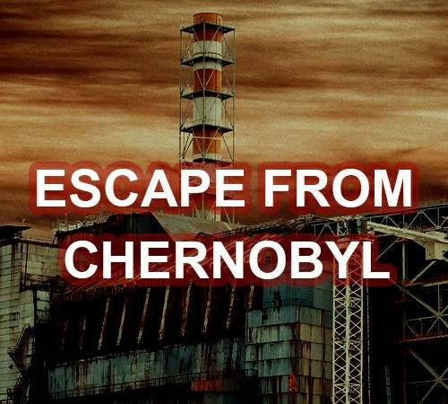 Escape from Chernobyl / Побег из Чернобыля