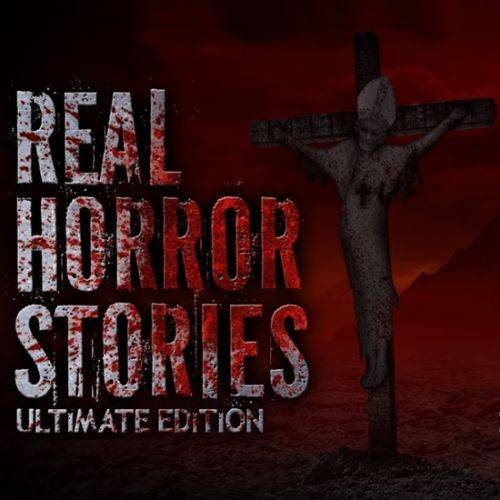 Real Horror Stories: Ultimate Edition